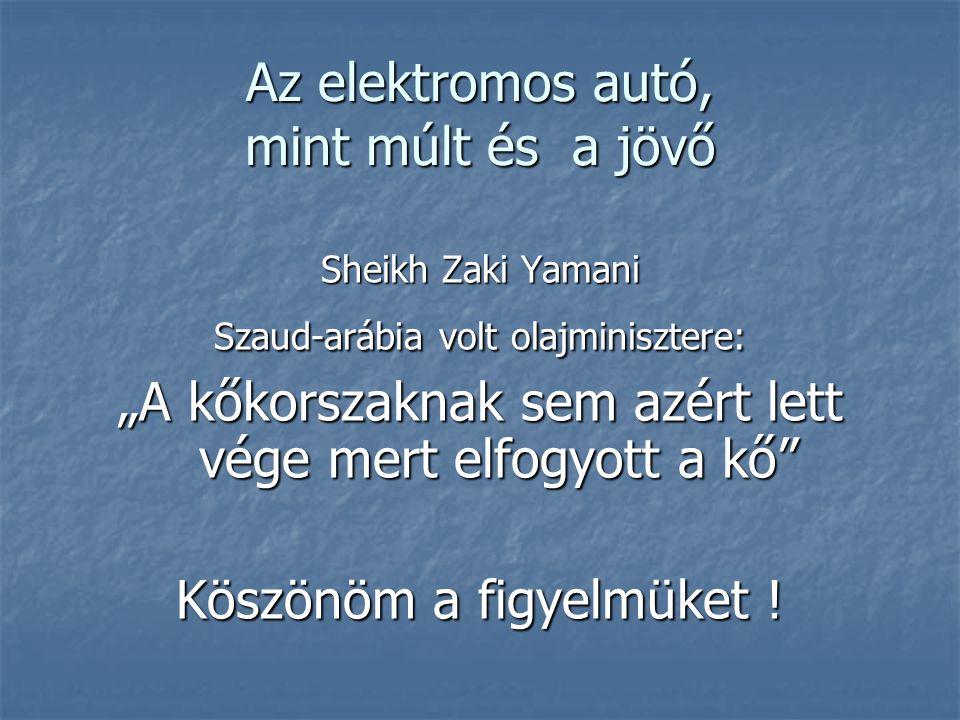 """Az elektromos autó, mint múlt és a jövő Sheikh Zaki Yamani Szaud-arábia volt olajminisztere: """"A kőkorszaknak sem azért lett vége mert elfogyott a kő"""""""