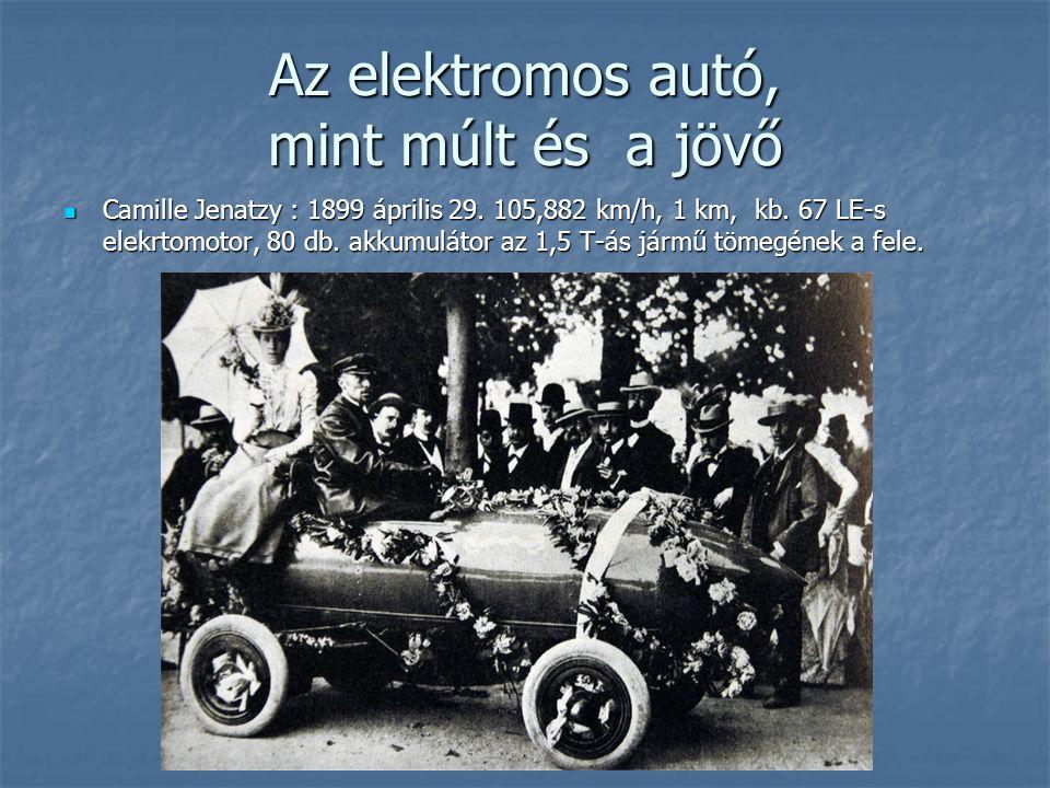 Az elektromos autó, mint múlt és a jövő Camille Jenatzy : 1899 április 29. 105,882 km/h, 1 km, kb. 67 LE-s elekrtomotor, 80 db. akkumulátor az 1,5 T-á