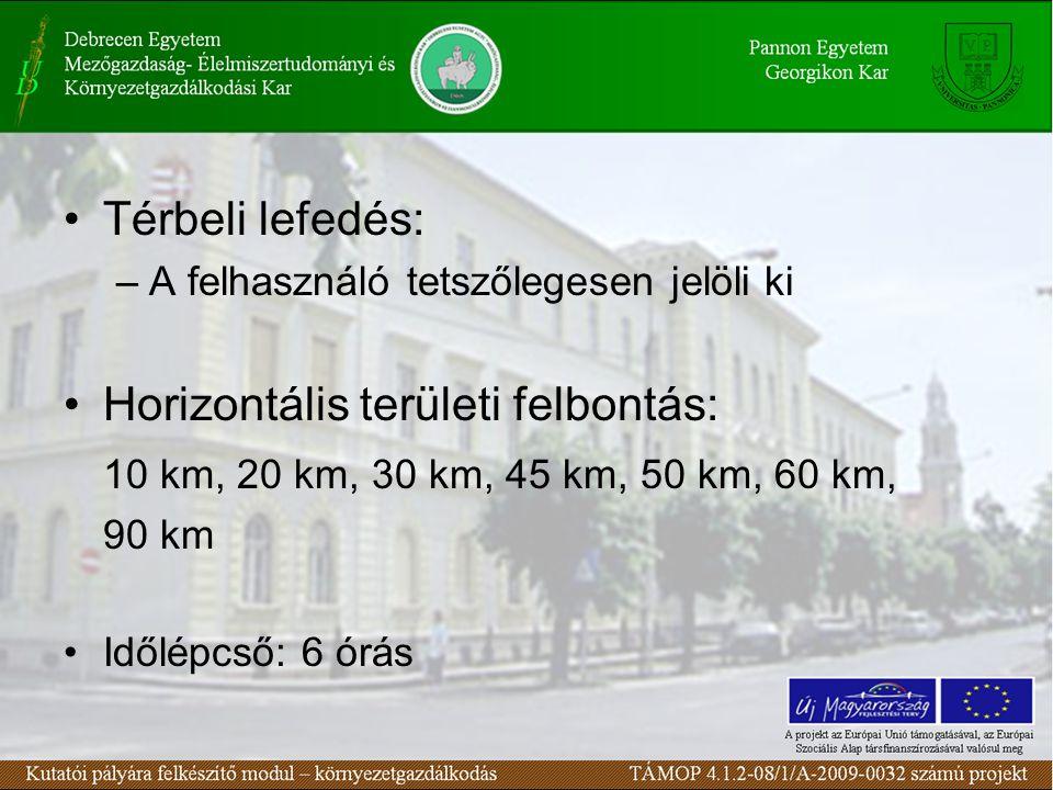 Térbeli lefedés: –A felhasználó tetszőlegesen jelöli ki Horizontális területi felbontás: 10 km, 20 km, 30 km, 45 km, 50 km, 60 km, 90 km Időlépcső: 6