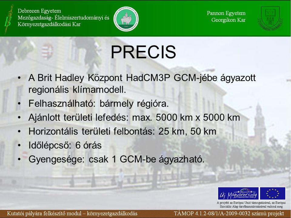 PRECIS A Brit Hadley Központ HadCM3P GCM-jébe ágyazott regionális klímamodell. Felhasználható: bármely régióra. Ajánlott területi lefedés: max. 5000 k