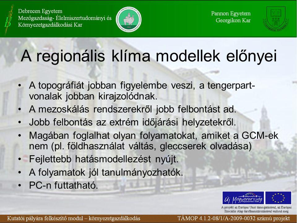 A regionális klíma modellek előnyei A topográfiát jobban figyelembe veszi, a tengerpart- vonalak jobban kirajzolódnak. A mezoskálás rendszerekről jobb