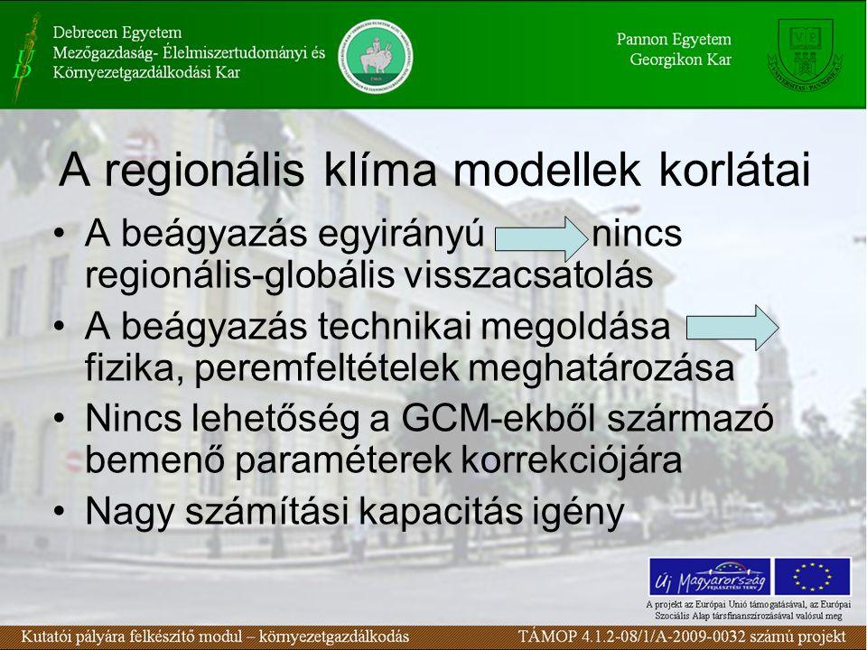 A regionális klíma modellek korlátai A beágyazás egyirányú nincs regionális-globális visszacsatolás A beágyazás technikai megoldása fizika, peremfelté