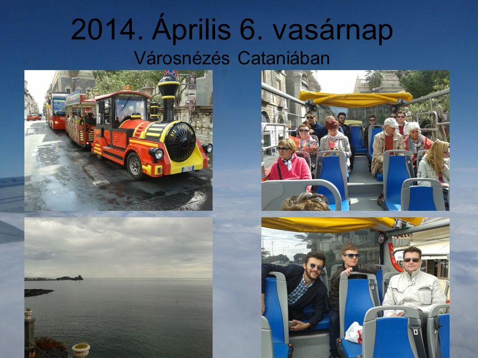 2014. Április 6. vasárnap Városnézés Cataniában