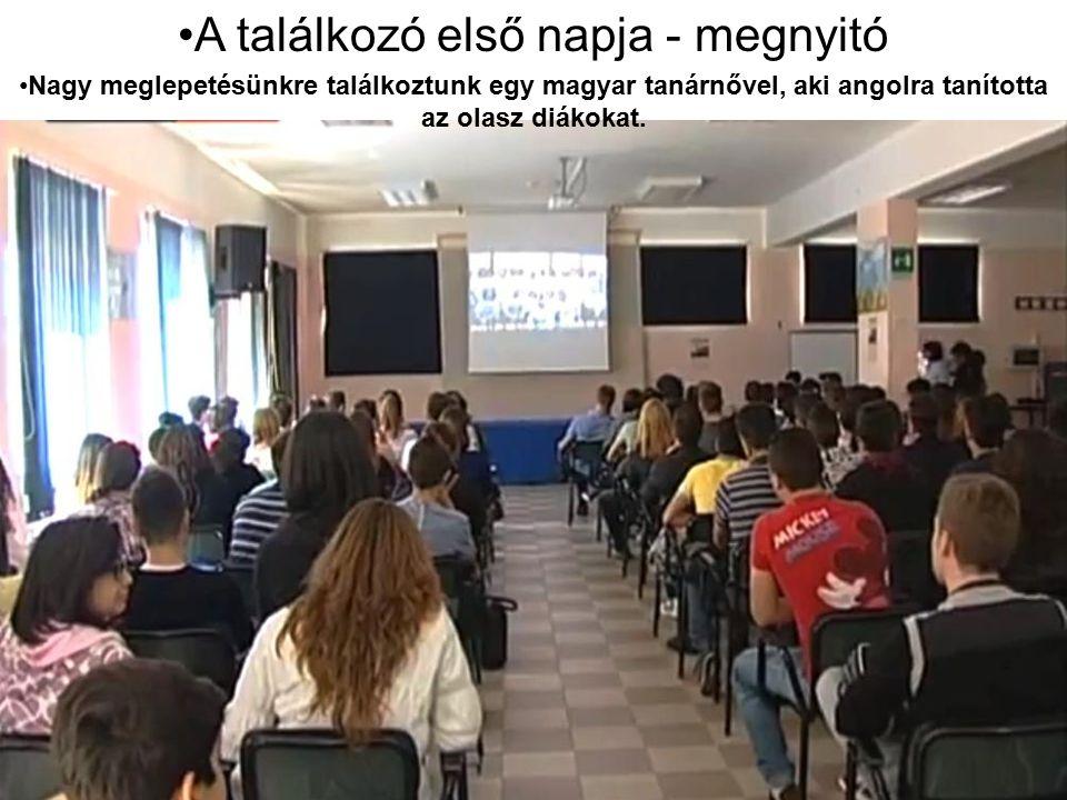 A találkozó első napja - megnyitó Nagy meglepetésünkre találkoztunk egy magyar tanárnővel, aki angolra tanította az olasz diákokat.