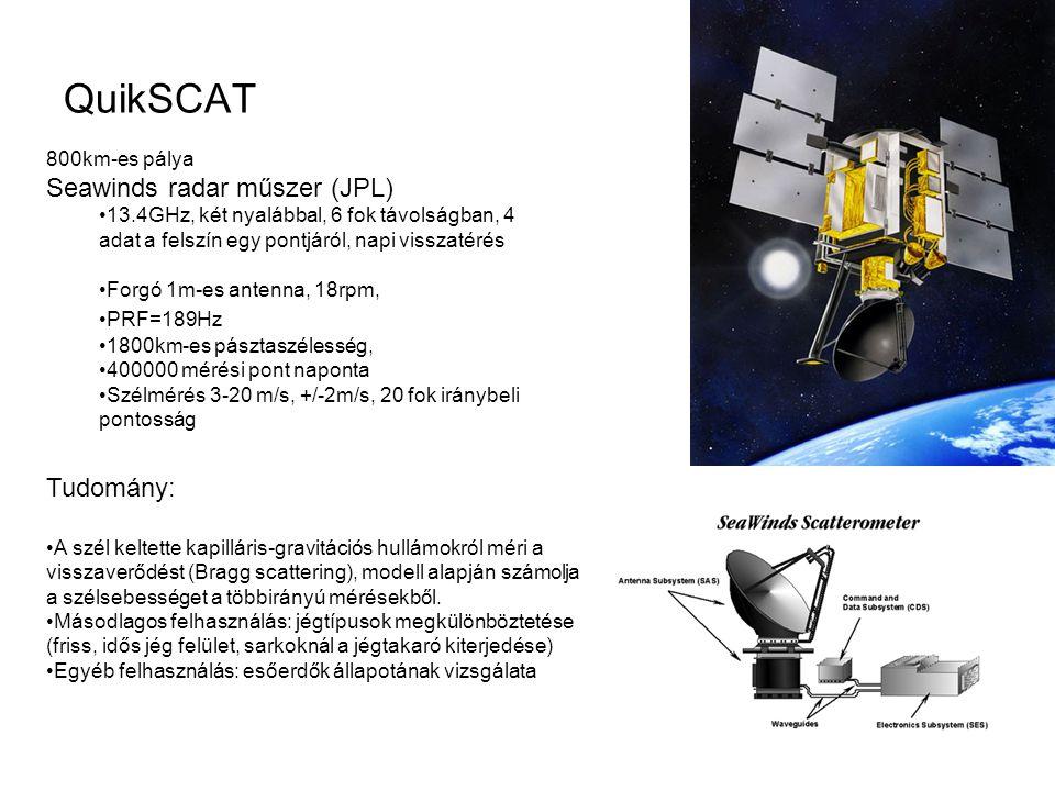 QuikSCAT 800km-es pálya Seawinds radar műszer (JPL) 13.4GHz, két nyalábbal, 6 fok távolságban, 4 adat a felszín egy pontjáról, napi visszatérés Forgó