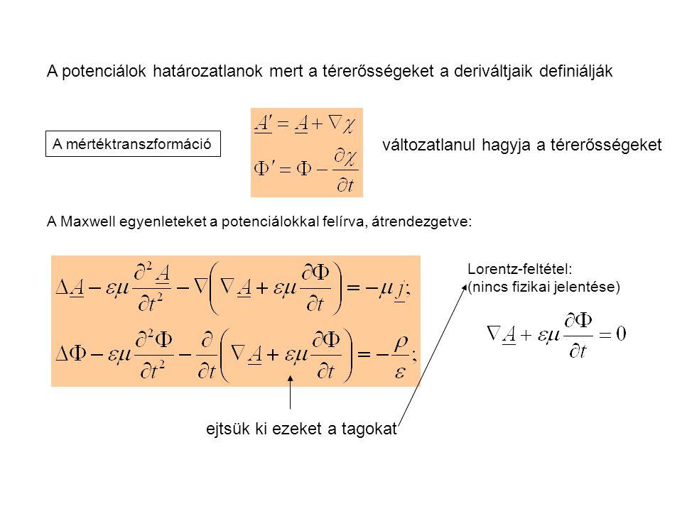 A potenciálok határozatlanok mert a térerősségeket a deriváltjaik definiálják A mértéktranszformáció változatlanul hagyja a térerősségeket A Maxwell e