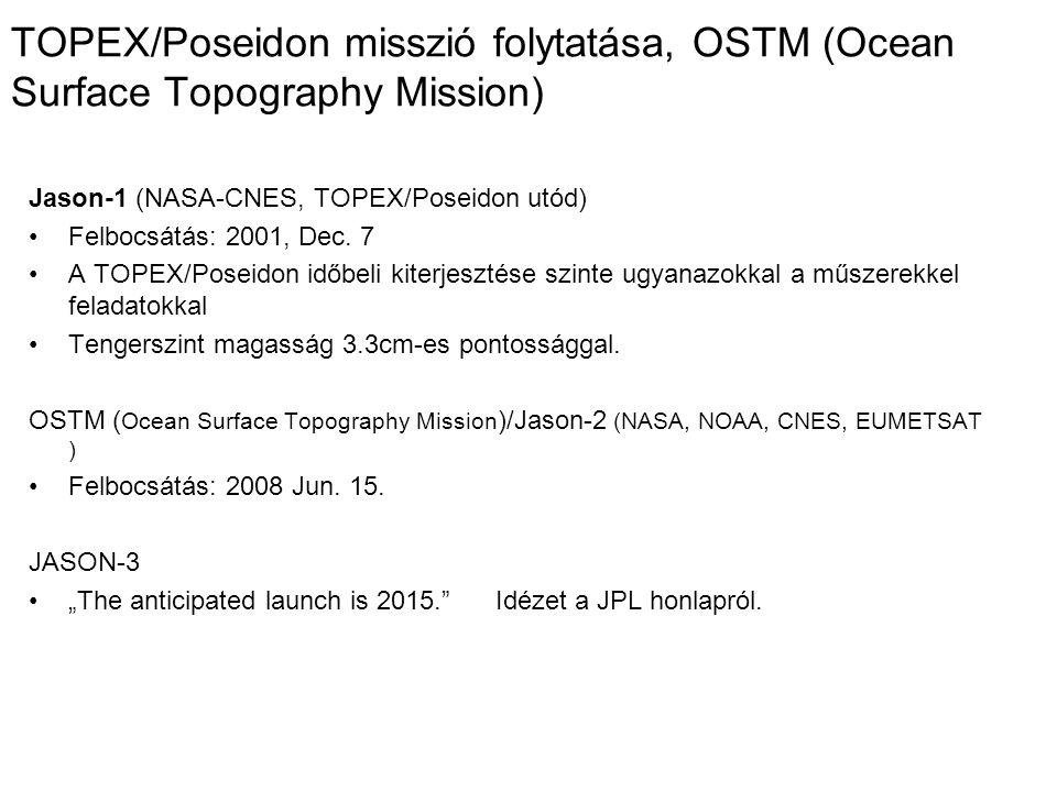 TOPEX/Poseidon misszió folytatása, OSTM (Ocean Surface Topography Mission) Jason-1 (NASA-CNES, TOPEX/Poseidon utód) Felbocsátás: 2001, Dec. 7 A TOPEX/