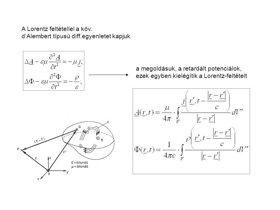 A Lorentz feltétellel a köv. d'Alembert típusú diff.egyenletet kapjuk : a megoldásuk, a retardált potenciálok, ezek egyben kielégítik a Lorentz-feltét