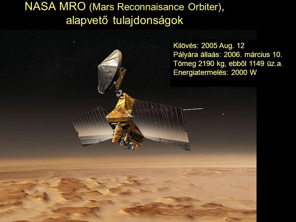 NASA MRO (Mars Reconnaisance Orbiter), alapvető tulajdonságok Kilövés: 2005 Aug. 12 Pályára állaás: 2006. március 10. Tömeg 2190 kg, ebből 1149 üz.a.