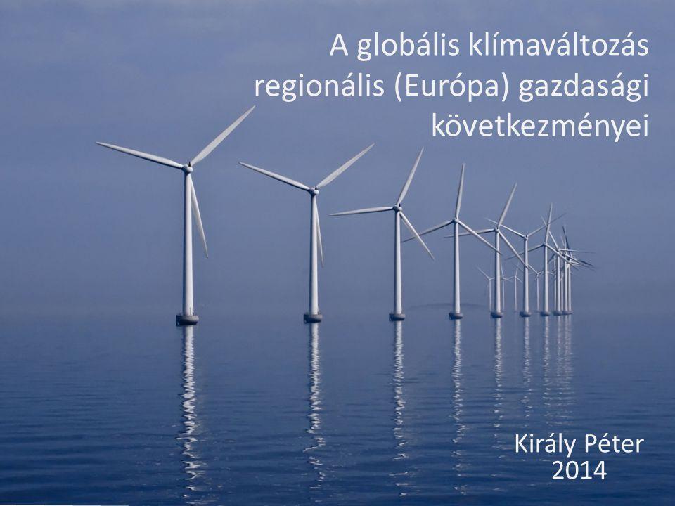 A globális klímaváltozás regionális (Európa) gazdasági következményei Király Péter 2014