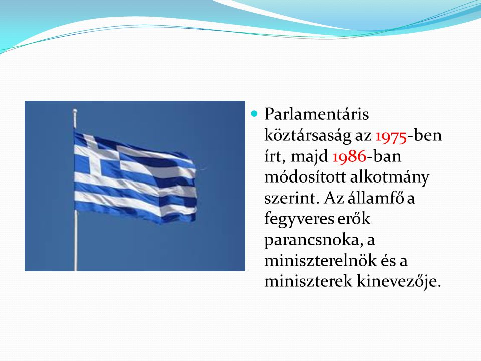 Parlamentáris köztársaság az 1975-ben írt, majd 1986-ban módosított alkotmány szerint. Az államfő a fegyveres erők parancsnoka, a miniszterelnök és a