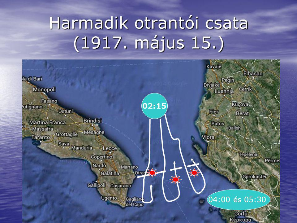 16 Harmadik otrantói csata (1917. május 15.) 02:15 04:00 és 05:30