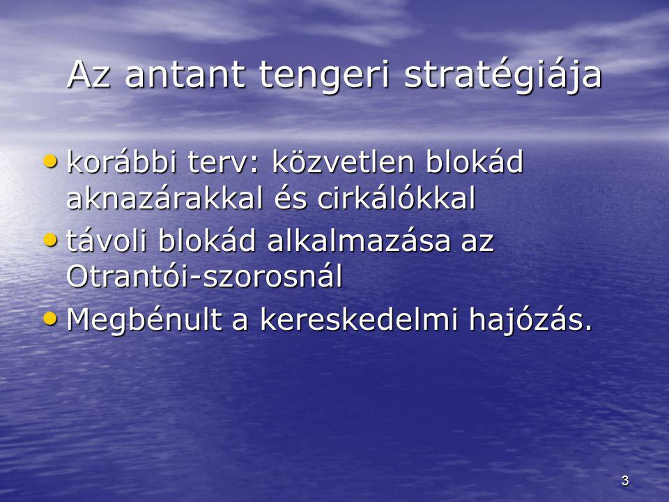 3 Az antant tengeri stratégiája korábbi terv: közvetlen blokád aknazárakkal és cirkálókkal korábbi terv: közvetlen blokád aknazárakkal és cirkálókkal