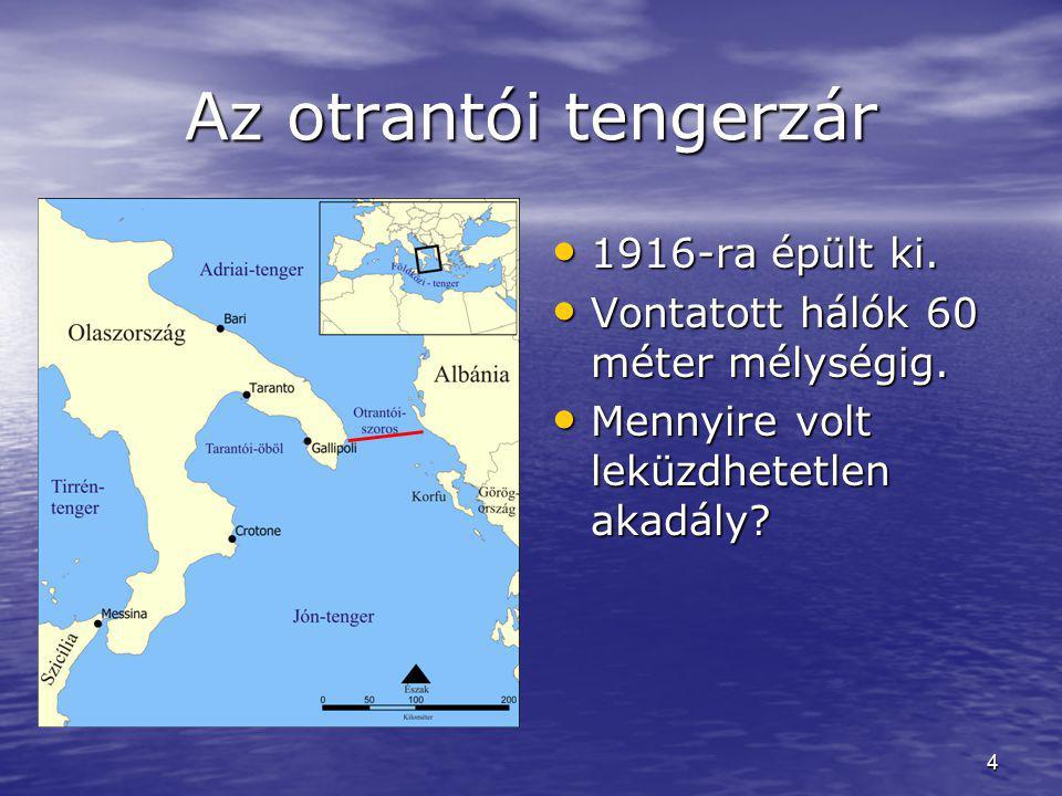 4 Az otrantói tengerzár 1916-ra épült ki. 1916-ra épült ki. Vontatott hálók 60 méter mélységig. Vontatott hálók 60 méter mélységig. Mennyire volt lekü