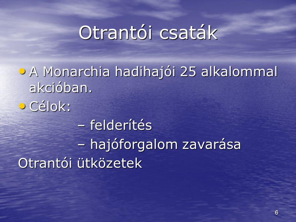 6 Otrantói csaták A Monarchia hadihajói 25 alkalommal akcióban. A Monarchia hadihajói 25 alkalommal akcióban. Célok: Célok: – felderítés – hajóforgalo