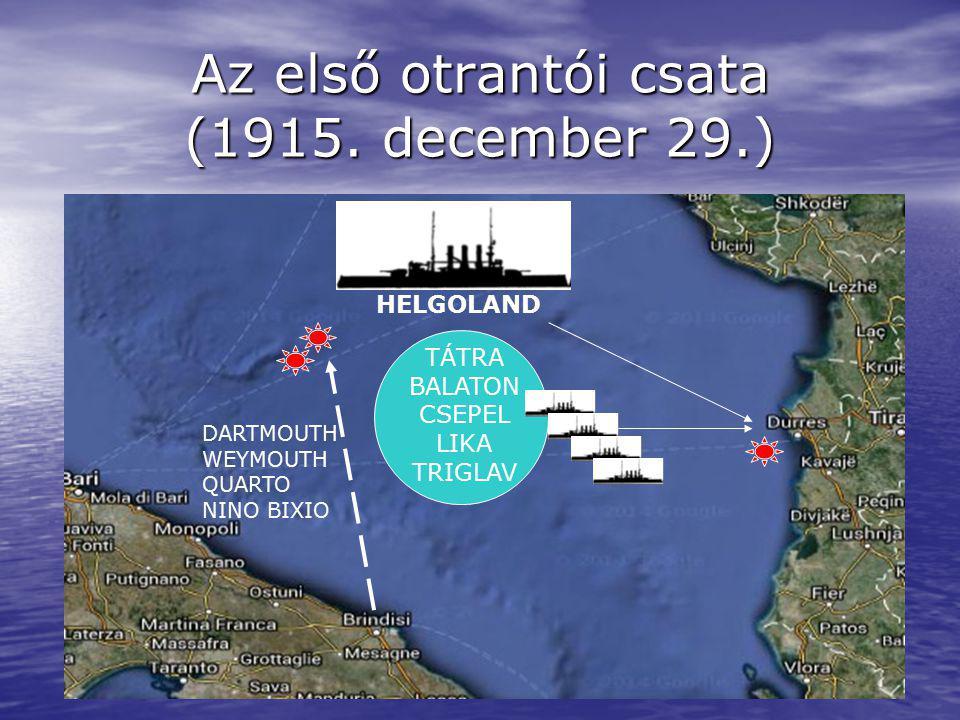7 Az első otrantói csata (1915. december 29.) HELGOLAND TÁTRA BALATON CSEPEL LIKA TRIGLAV DARTMOUTH WEYMOUTH QUARTO NINO BIXIO
