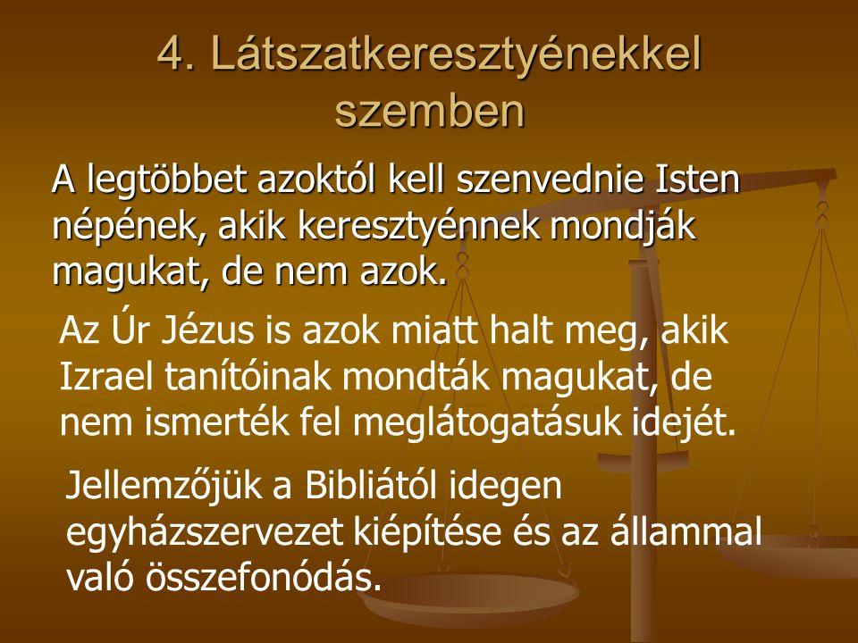 4. Látszatkeresztyénekkel szemben A legtöbbet azoktól kell szenvednie Isten népének, akik keresztyénnek mondják magukat, de nem azok. Az Úr Jézus is a