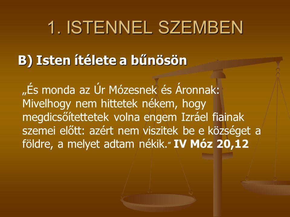 """1. ISTENNEL SZEMBEN B) Isten ítélete a bűnösön """"És monda az Úr Mózesnek és Áronnak: Mivelhogy nem hittetek nékem, hogy megdicsőítettetek volna engem I"""