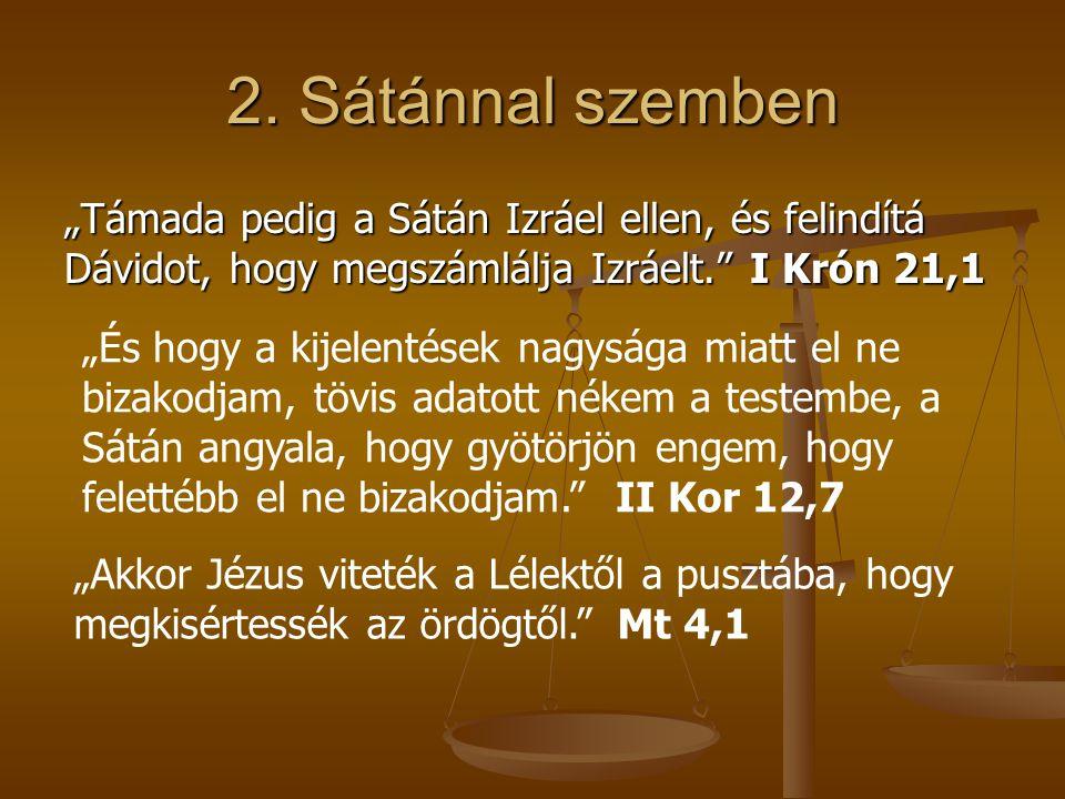 """2. Sátánnal szemben """"Támada pedig a Sátán Izráel ellen, és felindítá Dávidot, hogy megszámlálja Izráelt."""" I Krón 21,1 """"És hogy a kijelentések nagysága"""