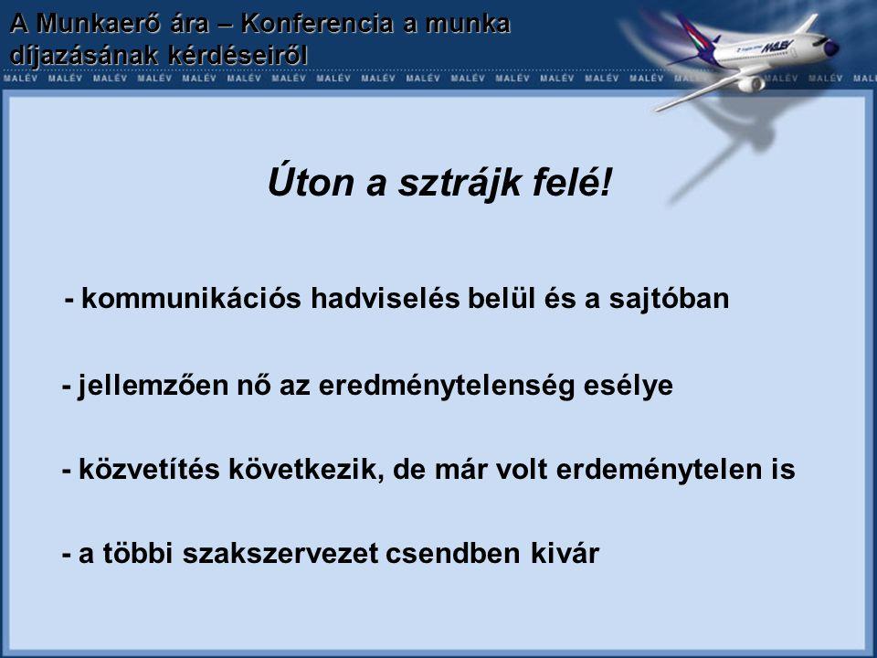 A Munkaerő ára – Konferencia a munka díjazásának kérdéseiről Úton a sztrájk felé! - kommunikációs hadviselés belül és a sajtóban - jellemzően nő az er