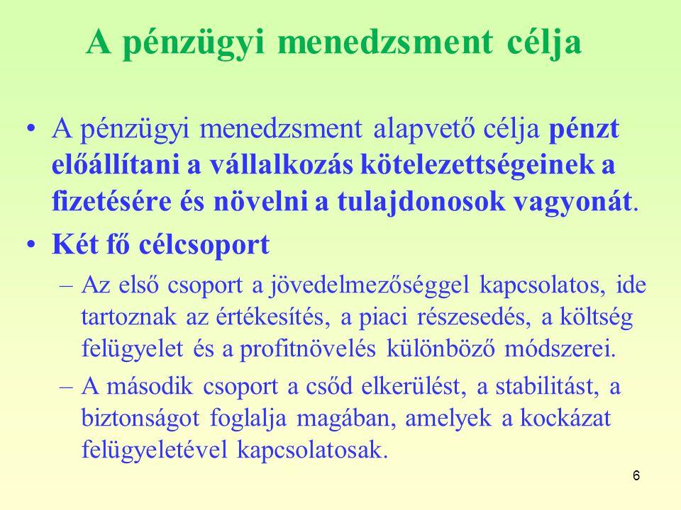 6 A pénzügyi menedzsment célja A pénzügyi menedzsment alapvető célja pénzt előállítani a vállalkozás kötelezettségeinek a fizetésére és növelni a tula