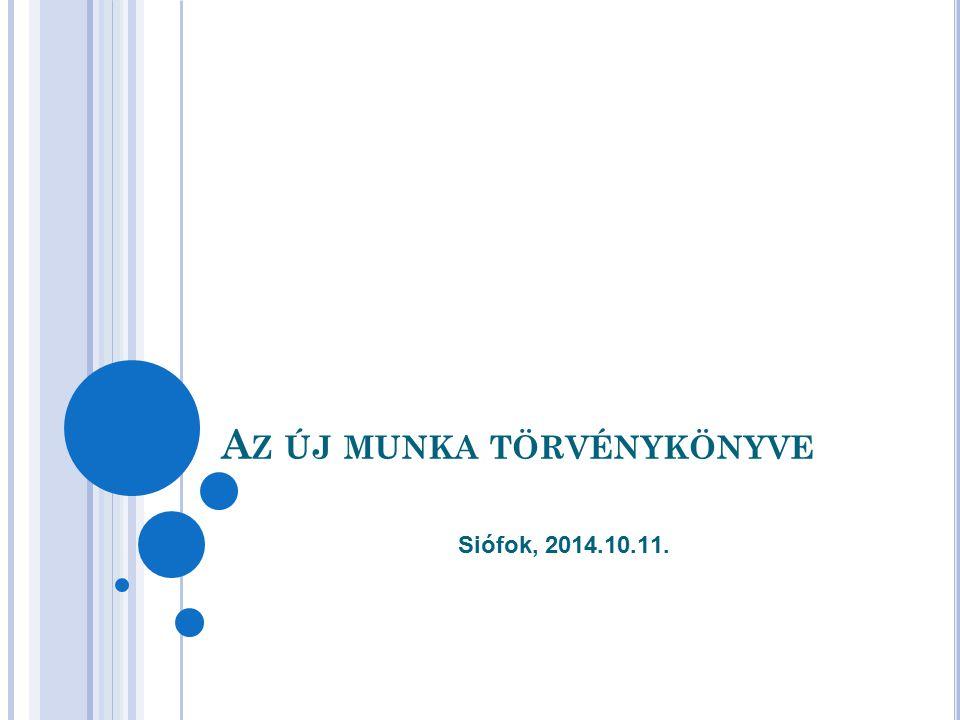 A Z ÚJ MUNKA TÖRVÉNYKÖNYVE Siófok, 2014.10.11.