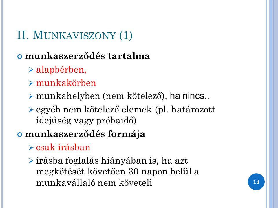 II. M UNKAVISZONY (1) munkaszerződés tartalma  alapbérben,  munkakörben  munkahelyben (nem kötelező), ha nincs..  egyéb nem kötelező elemek (pl. h