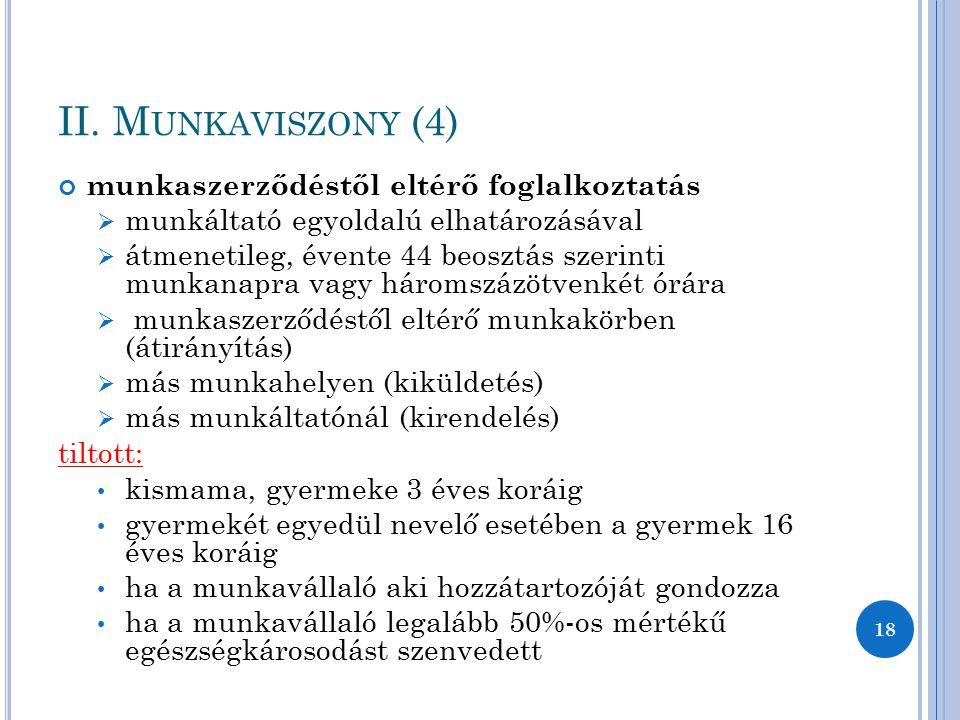 II. M UNKAVISZONY (4) munkaszerződéstől eltérő foglalkoztatás  munkáltató egyoldalú elhatározásával  átmenetileg, évente 44 beosztás szerinti munkan