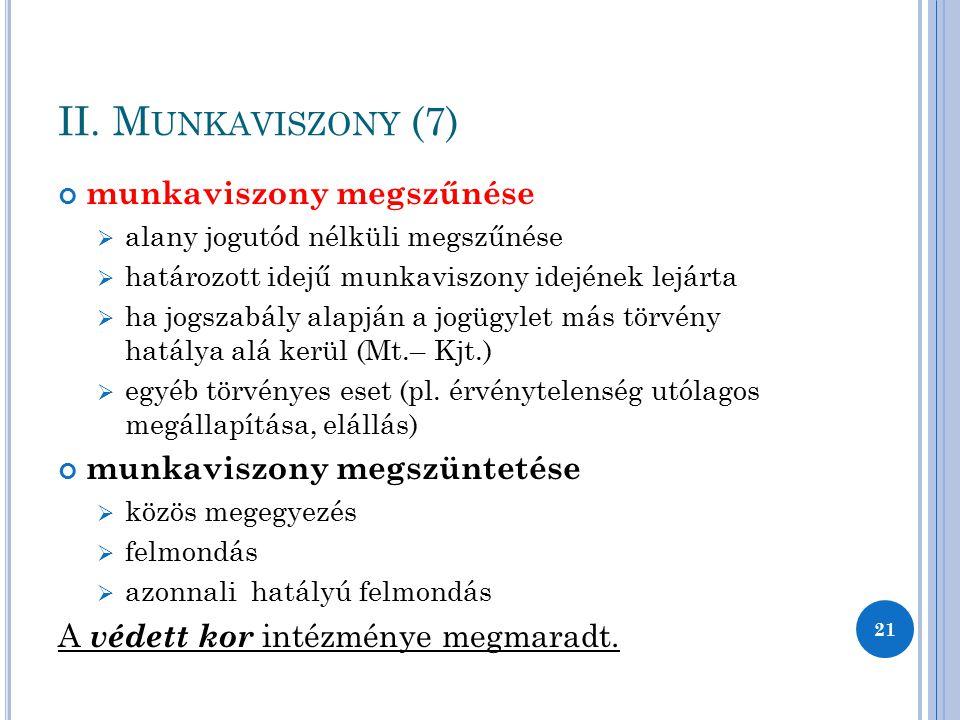 II. M UNKAVISZONY (7) munkaviszony megszűnése  alany jogutód nélküli megszűnése  határozott idejű munkaviszony idejének lejárta  ha jogszabály alap