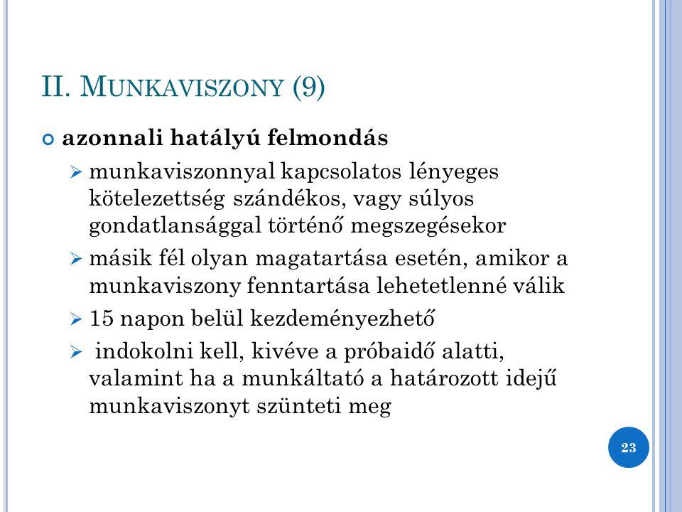 II. M UNKAVISZONY (9) azonnali hatályú felmondás  munkaviszonnyal kapcsolatos lényeges kötelezettség szándékos, vagy súlyos gondatlansággal történő m