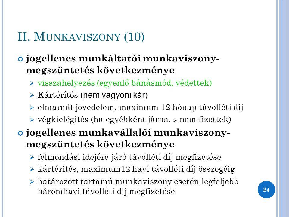 II. M UNKAVISZONY (10) jogellenes munkáltatói munkaviszony- megszüntetés következménye  visszahelyezés (egyenlő bánásmód, védettek)  Kártérítés (nem