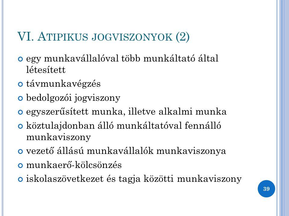 VI. A TIPIKUS JOGVISZONYOK (2) egy munkavállalóval több munkáltató által létesített távmunkavégzés bedolgozói jogviszony egyszerűsített munka, illetve