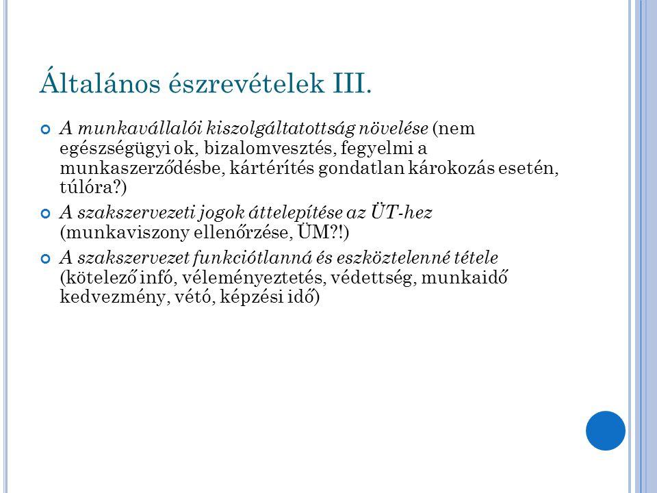 Általános észrevételek III. A munkavállalói kiszolgáltatottság növelése (nem egészségügyi ok, bizalomvesztés, fegyelmi a munkaszerződésbe, kártérítés