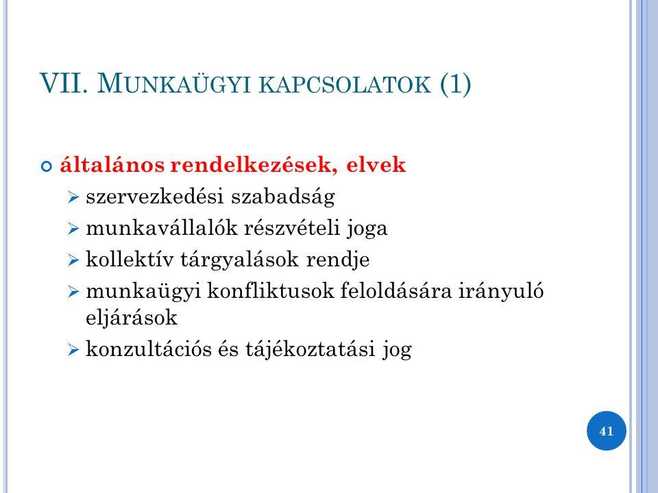 VII. M UNKAÜGYI KAPCSOLATOK (1) általános rendelkezések, elvek  szervezkedési szabadság  munkavállalók részvételi joga  kollektív tárgyalások rendj