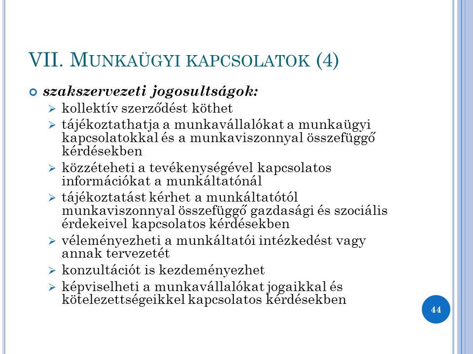 VII. M UNKAÜGYI KAPCSOLATOK (4) szakszervezeti jogosultságok:  kollektív szerződést köthet  tájékoztathatja a munkavállalókat a munkaügyi kapcsolato