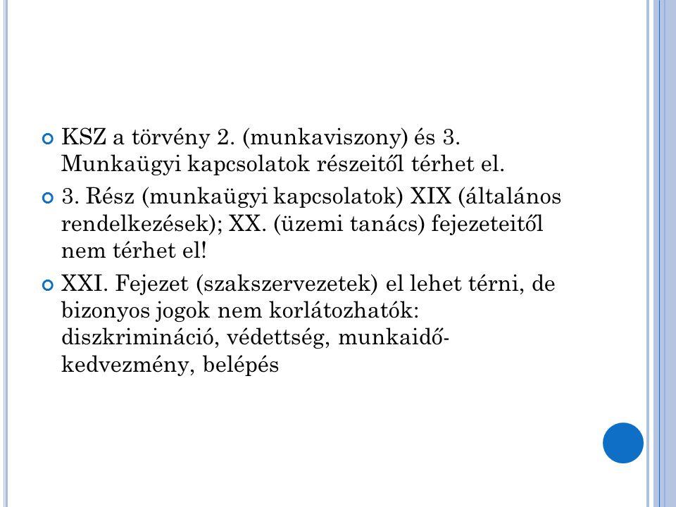 KSZ a törvény 2. (munkaviszony) és 3. Munkaügyi kapcsolatok részeitől térhet el. 3. Rész (munkaügyi kapcsolatok) XIX (általános rendelkezések); XX. (ü