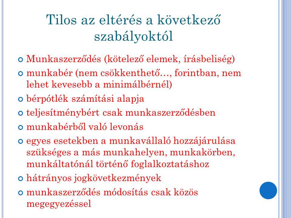 Tilos az eltérés a következő szabályoktól Munkaszerződés (kötelező elemek, írásbeliség) munkabér (nem csökkenthető…, forintban, nem lehet kevesebb a m