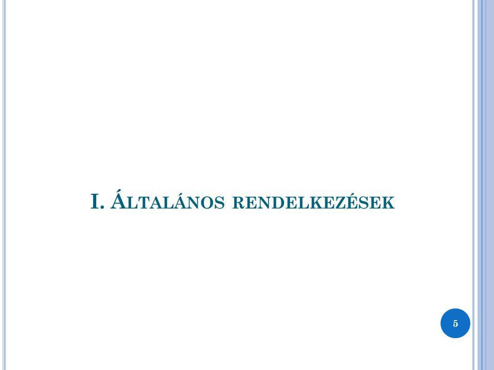 I. Á LTALÁNOS RENDELKEZÉSEK 5