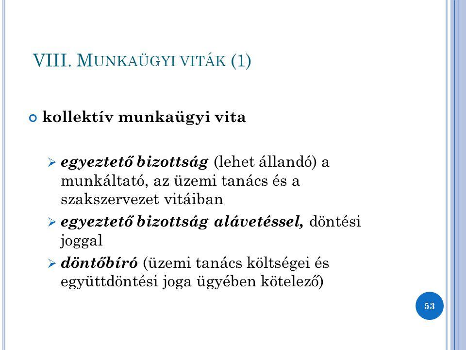 VIII. M UNKAÜGYI VITÁK (1) kollektív munkaügyi vita  egyeztető bizottság (lehet állandó) a munkáltató, az üzemi tanács és a szakszervezet vitáiban 