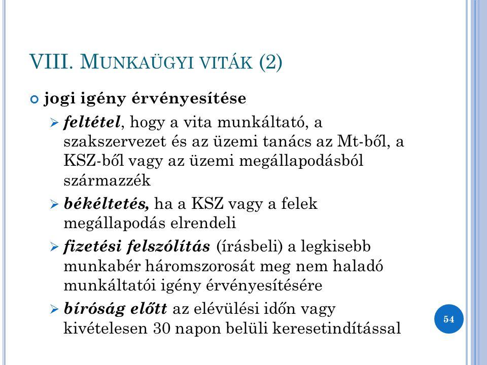 VIII. M UNKAÜGYI VITÁK (2) jogi igény érvényesítése  feltétel, hogy a vita munkáltató, a szakszervezet és az üzemi tanács az Mt-ből, a KSZ-ből vagy a