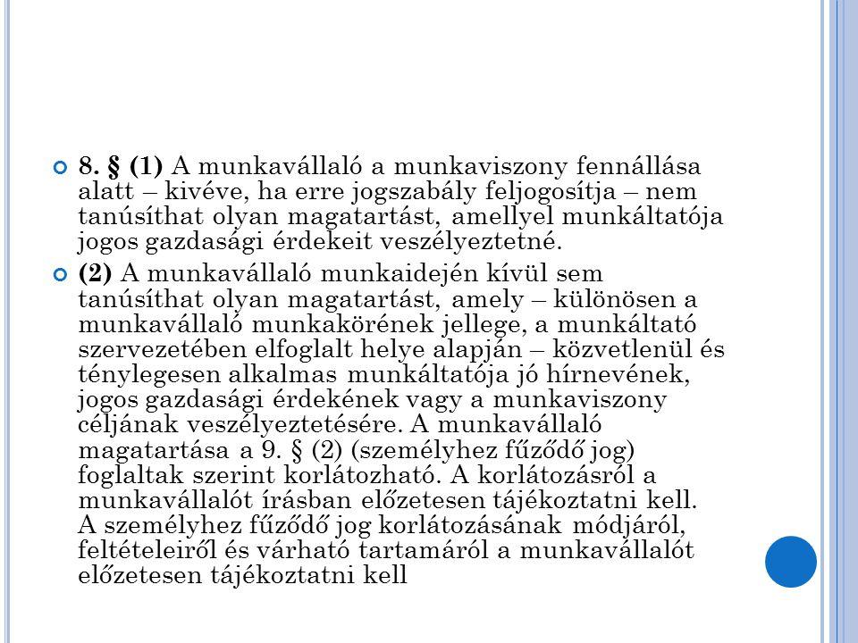 8. § (1) A munkavállaló a munkaviszony fennállása alatt – kivéve, ha erre jogszabály feljogosítja – nem tanúsíthat olyan magatartást, amellyel munkált