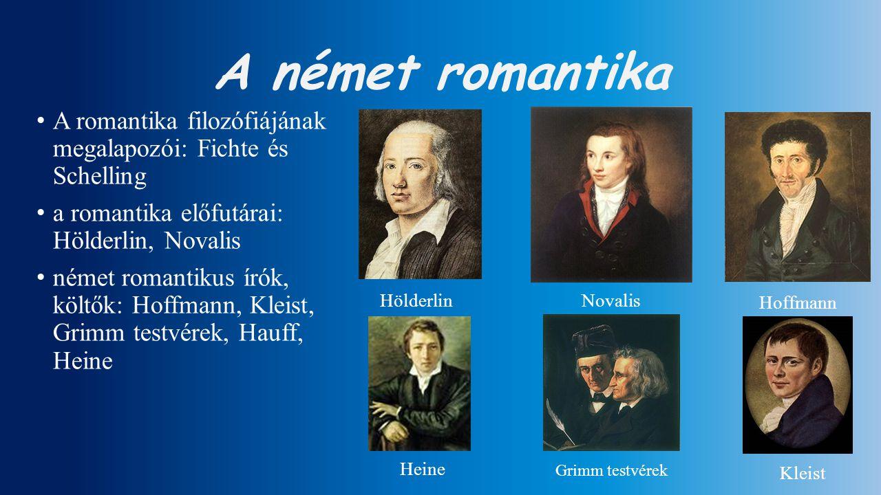 A német romantika A romantika filozófiájának megalapozói: Fichte és Schelling a romantika előfutárai: Hölderlin, Novalis német romantikus írók, költők