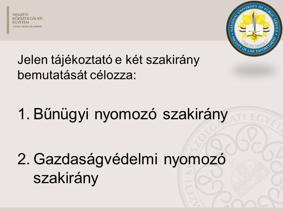 Jelen tájékoztató e két szakirány bemutatását célozza: 1.Bűnügyi nyomozó szakirány 2.Gazdaságvédelmi nyomozó szakirány