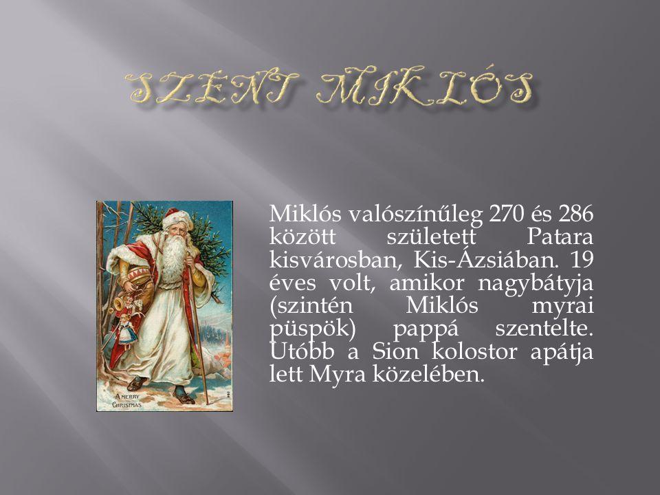 Miklós valószínűleg 270 és 286 között született Patara kisvárosban, Kis-Ázsiában.
