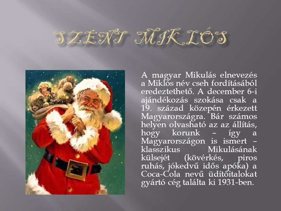 A magyar Mikulás elnevezés a Miklós név cseh fordításából eredeztethető.