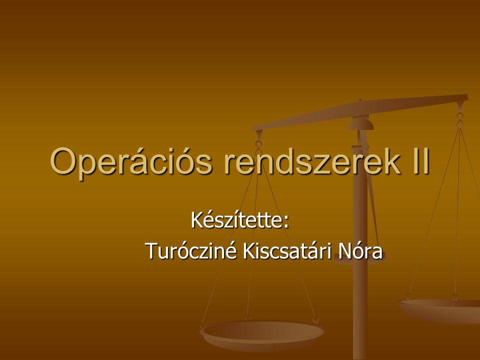 Operációs rendszerek II Készítette: Turócziné Kiscsatári Nóra
