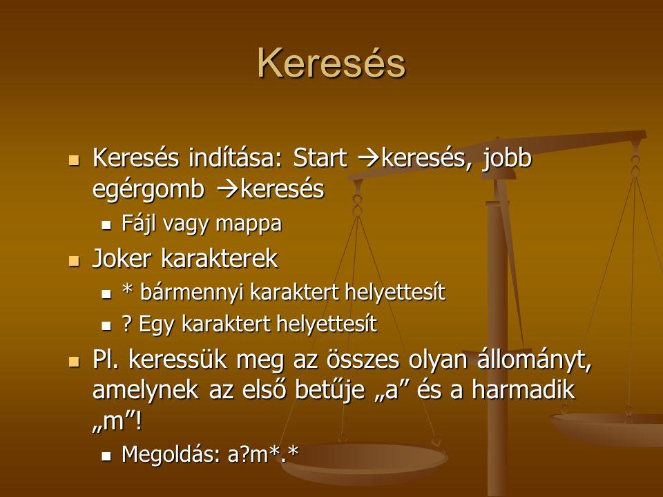 Keresés Keresés indítása: Start  keresés, jobb egérgomb  keresés Keresés indítása: Start  keresés, jobb egérgomb  keresés Fájl vagy mappa Fájl vagy mappa Joker karakterek Joker karakterek * bármennyi karaktert helyettesít * bármennyi karaktert helyettesít .
