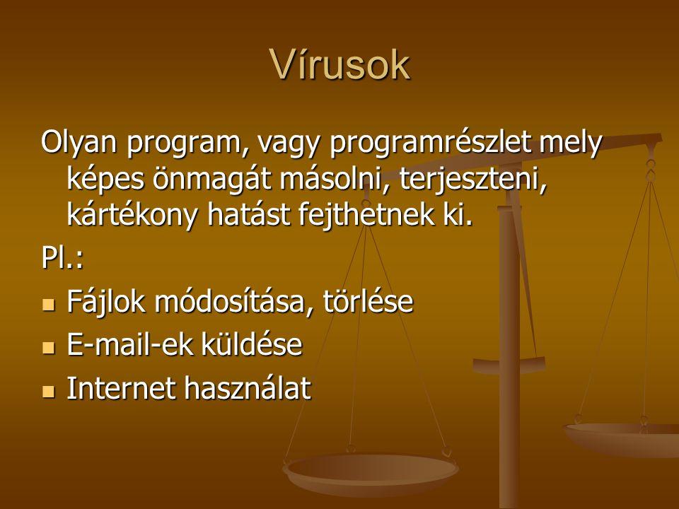 Vírusok Olyan program, vagy programrészlet mely képes önmagát másolni, terjeszteni, kártékony hatást fejthetnek ki.