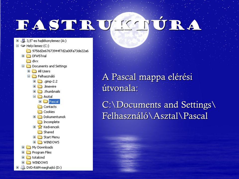 Fastruktúra A Pascal mappa elérési útvonala: C:\Documents and Settings\ Felhasználó\Asztal\Pascal