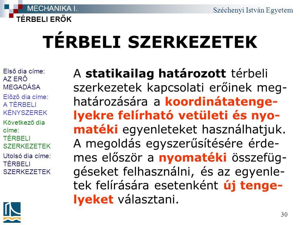Széchenyi István Egyetem 30 TÉRBELI SZERKEZETEK TÉRBELI ERŐK MECHANIKA I. A statikailag határozott térbeli szerkezetek kapcsolati erőinek meg- határoz